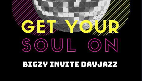 Get your Soul O N : Bigzy invite Davjazz