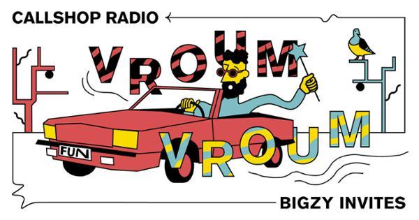 Vroum Vroum - Bigzy invites Callshop Radio