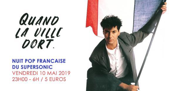 Quand La Ville Dort / Nuit Pop Francaise au Supersonic