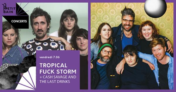 TROPICAL FUCK STORM + CASH SAVAGE AND THE LAST DRINKS / 7.06 / Petit Bain