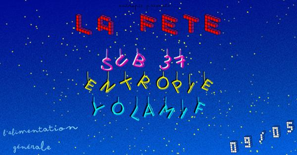 La FÊTE - SUB37 & Entropie & Yolamif