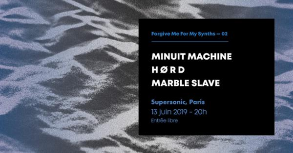 Forgive Me For My Synths • Minuit Machine / H ø R D / Marble Slave