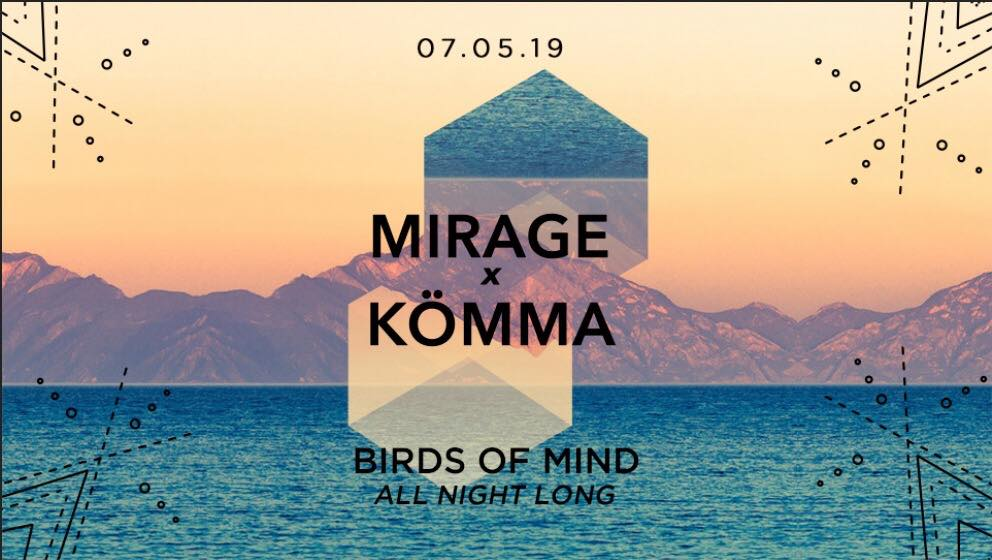 Mirage x KÖMMA w/ Birds of Mind (All Night Long)