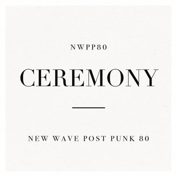 CEREMONY NEW WAVE POST PUNK