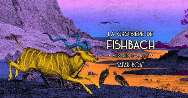 SOLD OUT - La croisière de Fishbach