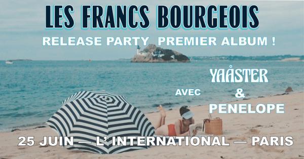 Les Francs Bourgeois / Yaåster / Penelope // L'International