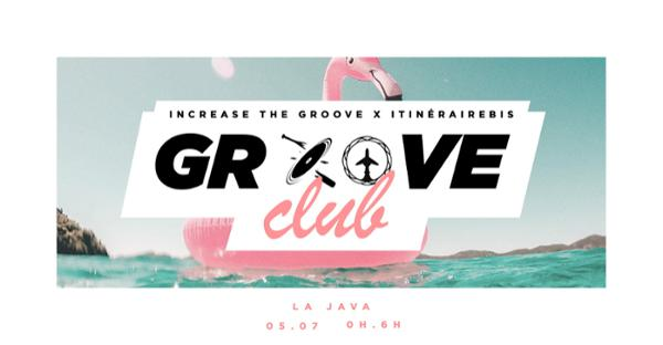 Groove Club Tropical w/ Increase the Groove & Itinéraire Bis