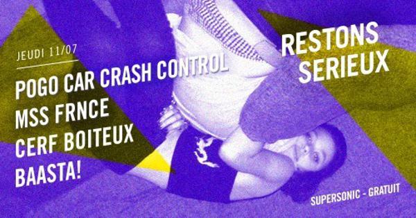 FESTIVAL RESTONS SERIEUX #4 : Pogo Car Crash Control • Mss Frnce • Cerf Boiteux • Baasta!