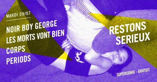 FESTIVAL RESTONS SERIEUX #4 : Noir Boy George • Les Morts Vont Bien • Corps • Periods