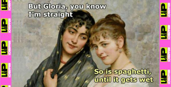 """But Gloria, you know I'm straight..."""