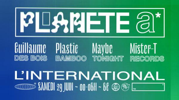 Planète A w/ Guillaume des Bois & Plastic Bamboo