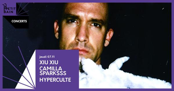 XIU XIU / Camilla Sparksss / Hyperculte / 7.11 | Petit Bain