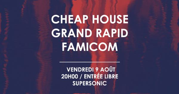 Cheap House • Grand Rapid • Famicom / Supersonic (Free entry)