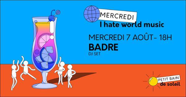 I HATE WORLD MUSIC : DJ BADRE