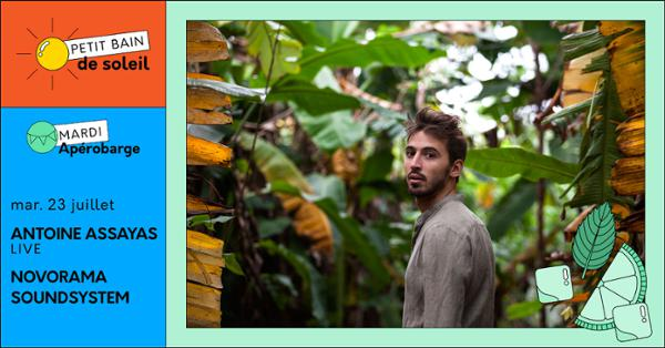 Apérobarge : Antoine Assayas (Live) + Novorama DJs / Petit Bain / 23.07