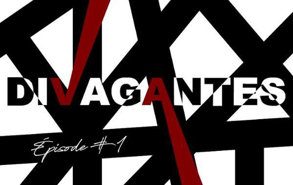 LES DIVAGANTES - EPISODE #1 : TRAITE D'INDULGENCE MUTUELLE