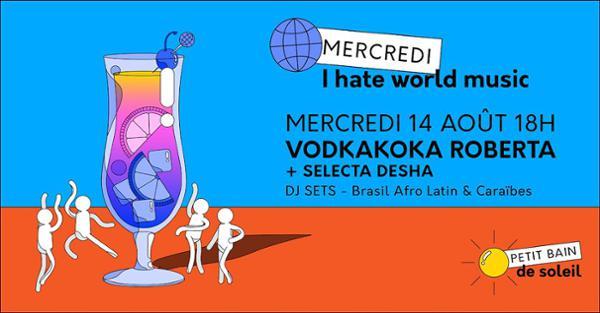 I HATE WORLD MUSIC : VODKAKOKA + SELECTA DESHA
