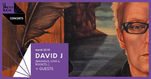 David J (of Bauhaus, Love & Rockets) + Guests / Petit Bain