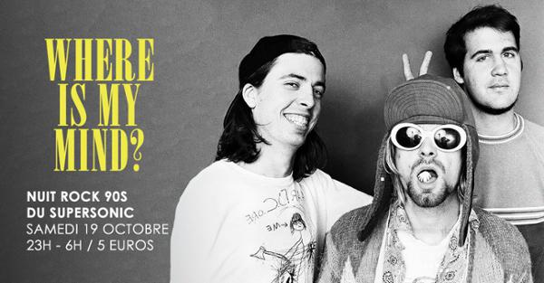 Where is My Mind? / Nuit Rock 90s au Supersonic