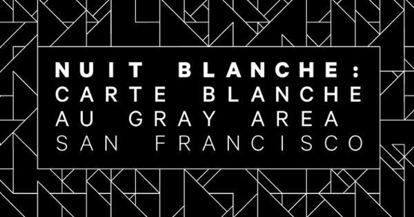 Nuit blanche 2019 - Carte blanche au Gray Area de San Francisco