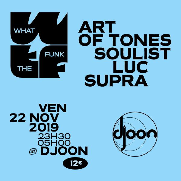 What The Funk : Art of Tones x Soulist x Luc Supra