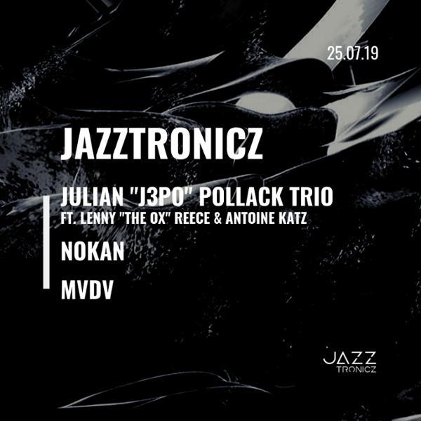 Jazztronicz x Julian Pollack Trio x Nokan x DJ MVDV