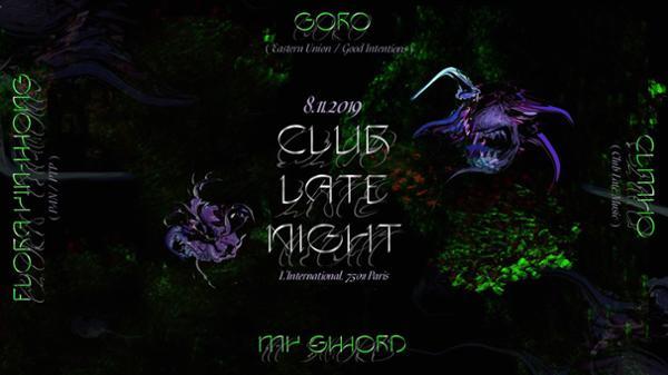 Club Late Night • Flora Yin-Wong, Goro, My Sword, CLMHQ