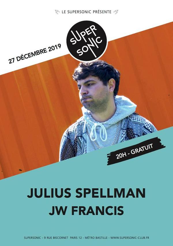 Julius Spellman • JW Francis / Supersonic (Free entry)
