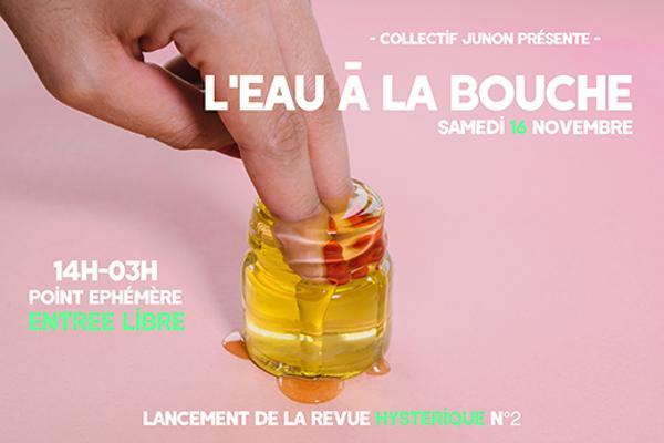 """""""L'EAU À LA BOUCHE"""" LANCEMENT REVUE HYSTÉRIQUE #2"""