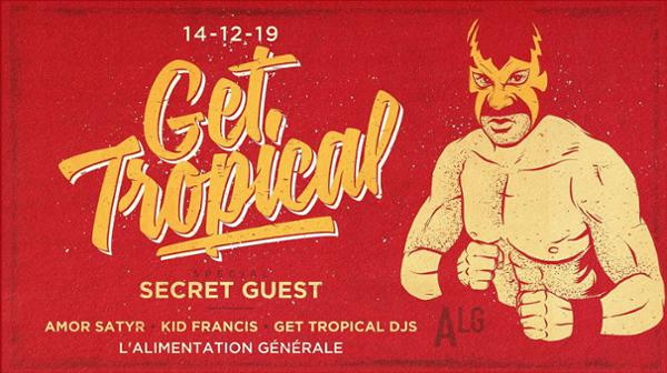 GET TROPICAL X SECRET GUEST, AMOR SARTYR & KID FRANCIS